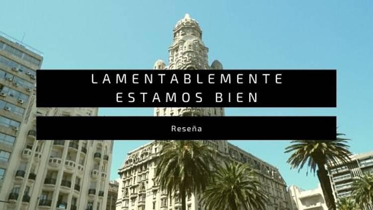 Lamentablemente estamos bien, de Leila Macor: por qué debes leer este divertido libro de viajes (que significa tanto para mí)