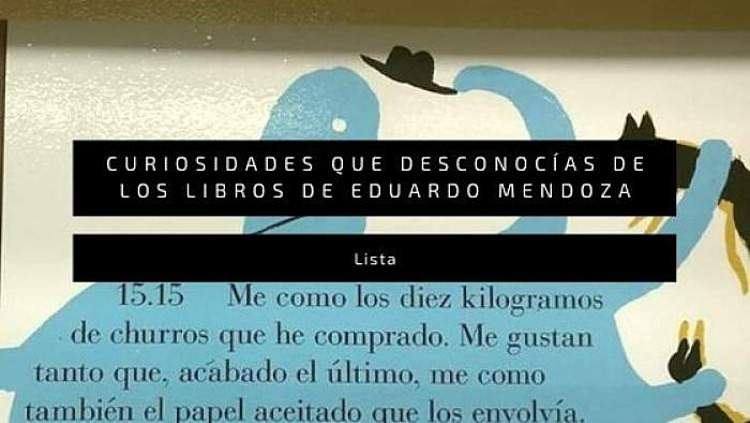 14 curiosidades que desconocías de los libros de Eduardo Mendoza