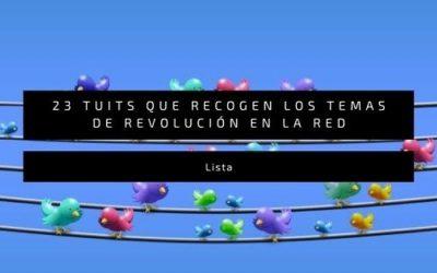23 tuits que recogen los temas de Revolución en la Red