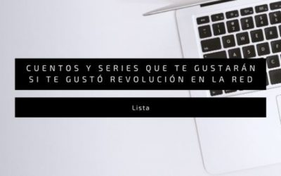 Cuentos y series de tecnología que te gustarán si te gustó Revolución en la Red